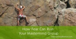 Fear ruins a mastermind group