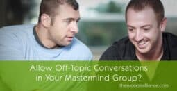 Allow off-topic conversations in a mastermind meeting